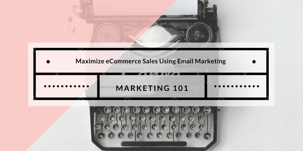 Maximize eCommerce Sales Using Email Marketing